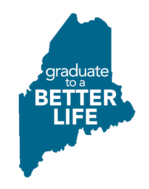 """Graphic of the State of Maine with text that reads """"graduate to a better life"""""""
