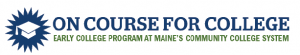 Logo for: On Course for College: Early College at Maine's Community College System